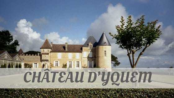 How Do You Pronounce Château D'yquem?