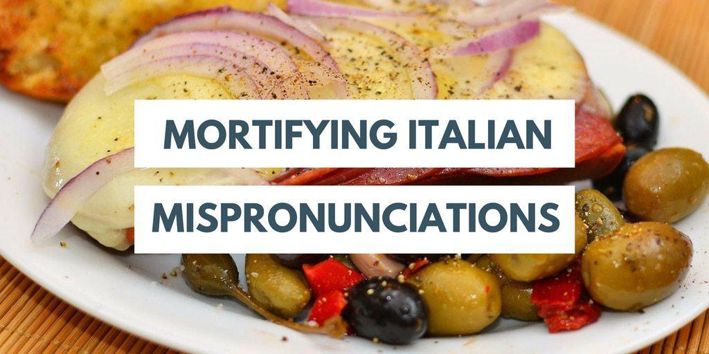 Mortifying Italian Mispronunciations