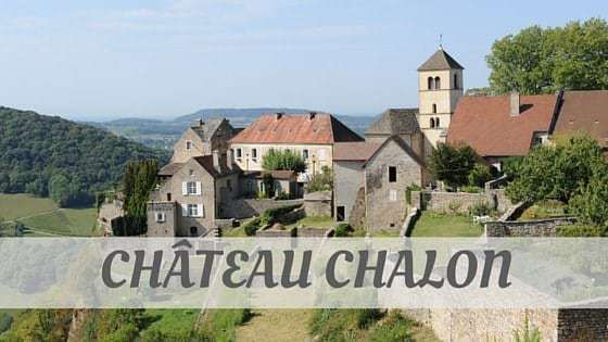 How Do You Pronounce How To Say Château Chalon?