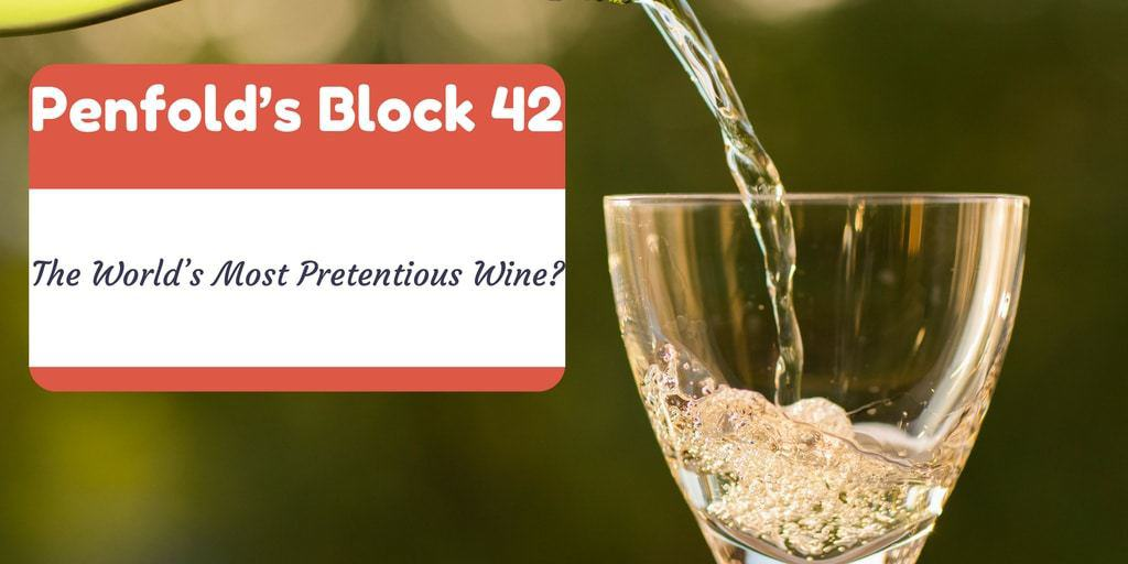 Penfolds Block 42 Worlds Most Pretentious Wine