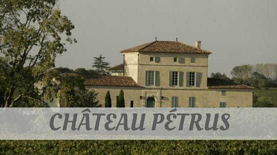 How Do You Pronounce Château Pétrus?