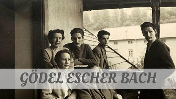 How To Say GöDel Escher Bach?