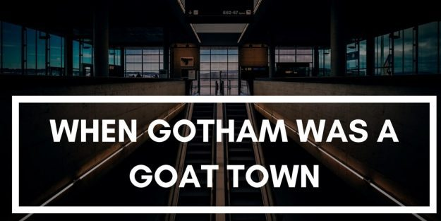 How To Say When Gotham Was A Goat Town