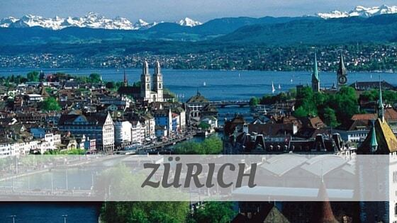 How Do You Pronounce Zürich?