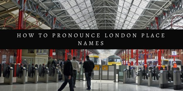 How To Say How To Pronounce London Place Names