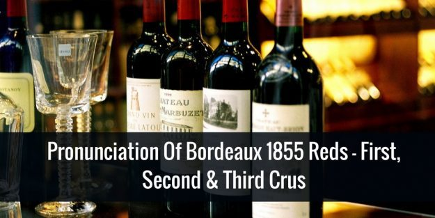 Pronunciation Of Bordeaux 1855 Reds – First, Second & Third Crus