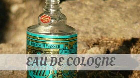 Eau De Cologne?