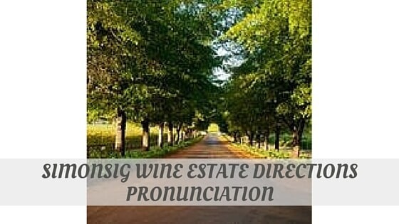 How To Say Simonsig Wine Estate Directions Pronunciation