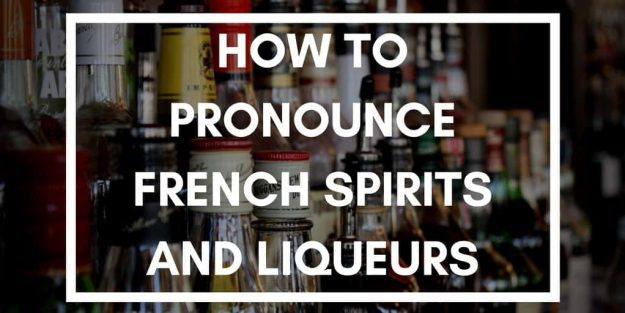 How To Say How To Pronounce French Liqeuers And Spirits