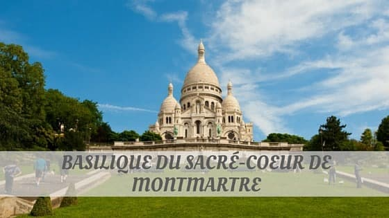 How Do You Pronounce Basilique Du Sacré-Coeur De Montmartre?