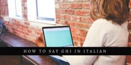 How To Say How To Say Ghi In Italian