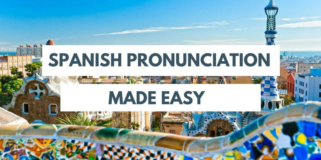 How To Say Spanish Pronunciation Made Easy