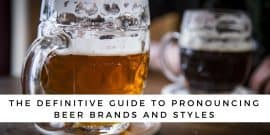 The Definitive Guide To Pronouncing Beer Brands And Styles