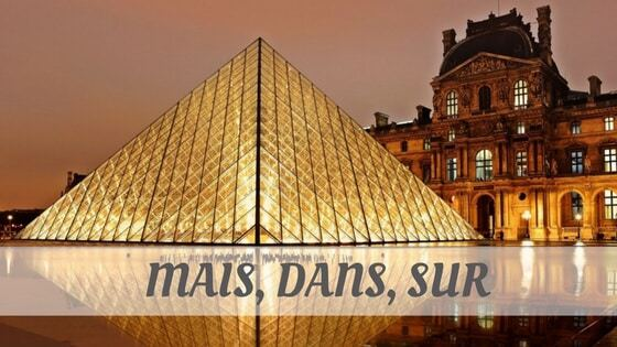How To Say Mais, Dans, Sur?