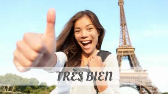 How To Say Tres Bien