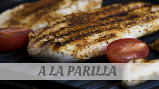 How Do You Pronounce How To Say A La Parilla?
