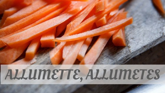How Do You Pronounce Allumette, Allumetes?