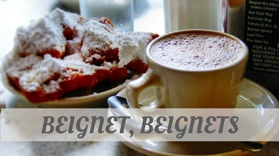 How Do You Pronounce How To Say Beignet, Beignets?