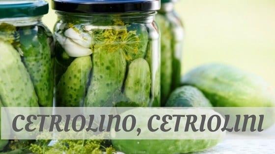Cetriolino, Cetriolini