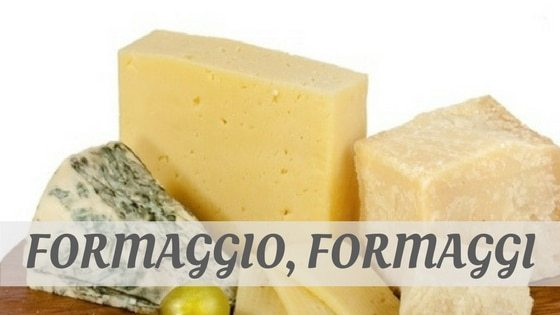How To Say Formaggio, Formaggi?