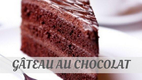 How Do You Pronounce Gâteau Au Chocolat?