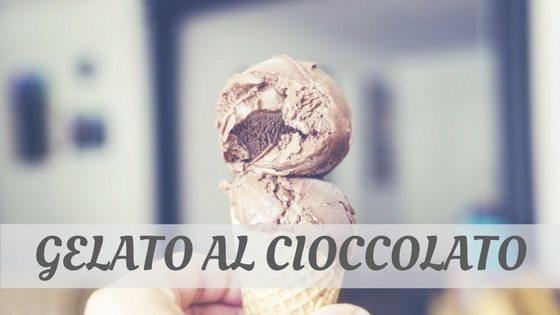 How To Say Gelato Al Cioccolato