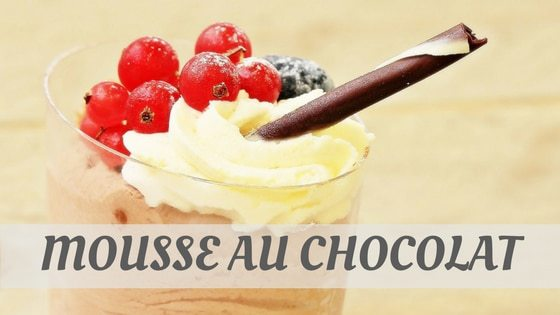 How Do You Pronounce How To Say Mousse Au Chocolat?