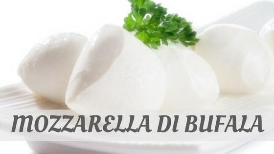 How To Say Mozzarella Di Bufala?