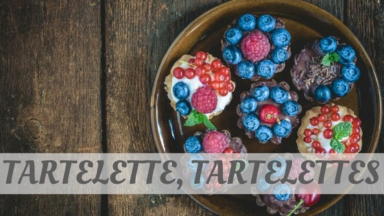 How Do You Pronounce How To Say Tartelette, Tartelettes?