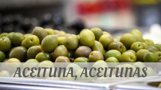 How Do You Pronounce Aceituna, Aceitunas?