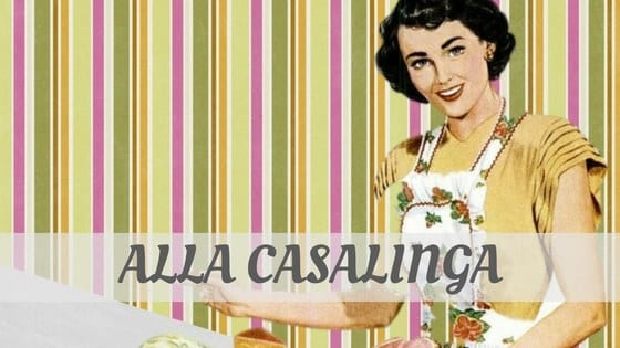 How To Say Alla Casalinga?