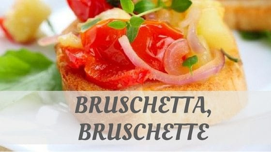 How Do You Pronounce How To Say Bruschetta, Bruschette?