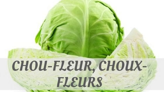 How Do You Pronounce Chou-Fleur, Choux-Fleurs?