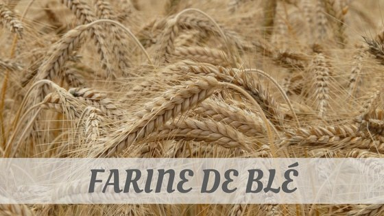 How To Say Farine De Blé?