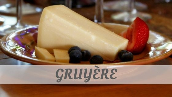 How To Say Gruyère?