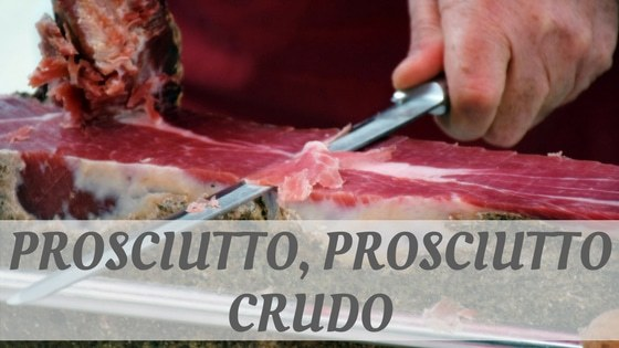 How To Say Prosciutto, Prosciutto Crudo?
