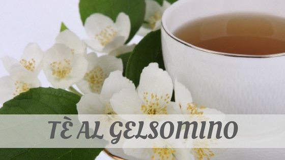 How Do You Pronounce Tè Al Gelsomino?