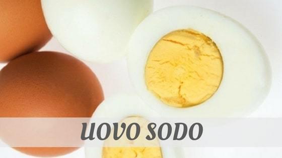 How To Say Uovo Sodo?